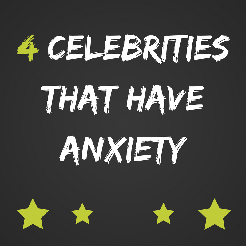 CELEBRITIES THAT HAVE ANXIETY