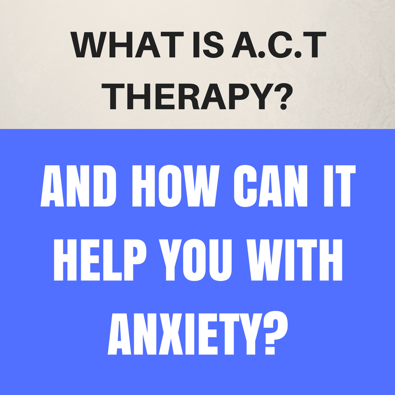 what is act therapy and can it help with anxiety?