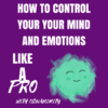 how to control your mind and emotions