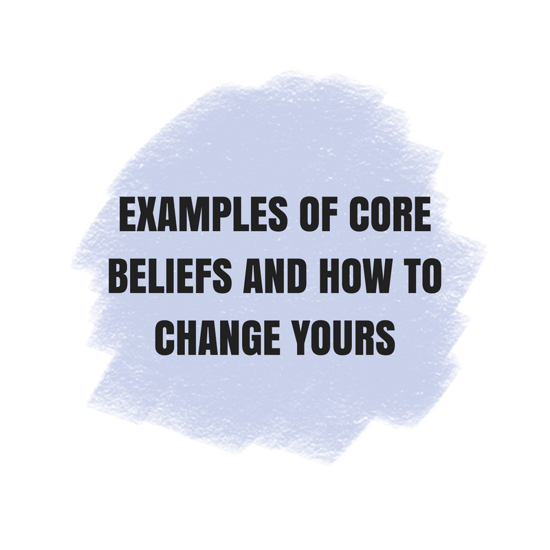 Examples Of Core Beliefs And How To Change Yours