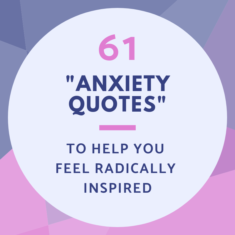 60 Anxiety Quotes To Help You Feel Radically Inspired Impressive Quotes To Help With Anxiety
